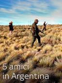 5 amici in Argentina