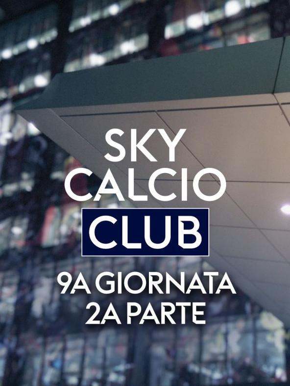 Sky Calcio Club 9a g. 2a parte   (diretta)