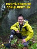 Civiltà perdute con Albert Lin