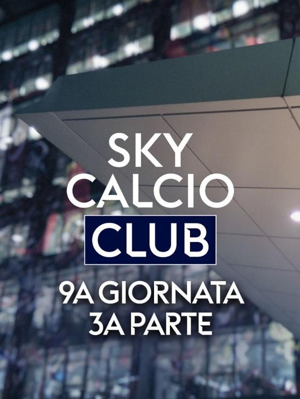 Sky Calcio Club 9a g. 3a parte   (diretta)