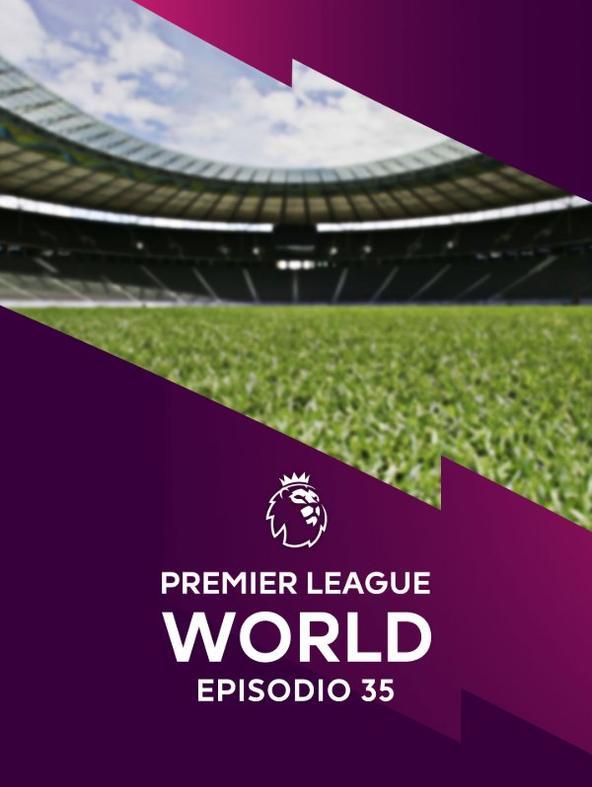 Premier League World: Ep. 35