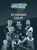 Calciomercato Story - 10 Grandi Colpi