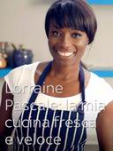 Lorraine Pascale: la mia cucina fresca e veloce