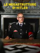 Le mega strutture di Hitler