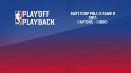 2019: Raptors - Bucks. East Conf Finals Game 2