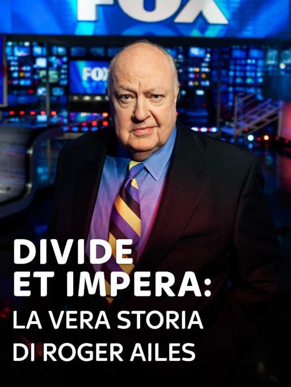 Divide et Impera: La vera storia di Roger Ailes