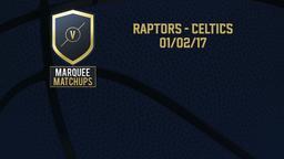 Raptors - Celtics 01/02/17