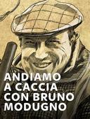 Andiamo a caccia con Bruno Modugno