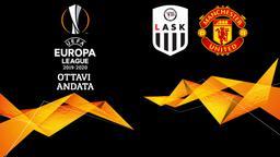 Lask - Man Utd. Ottavi Andata