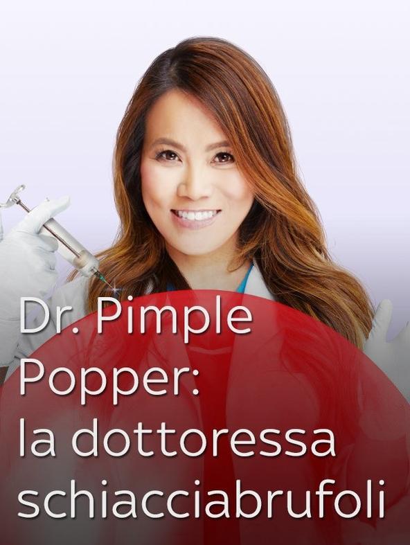 Dr. Pimple Popper: la dottoressa...