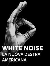 White Noise - La nuova destra americana