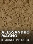 Alessandro Magno - Il mondo perduto