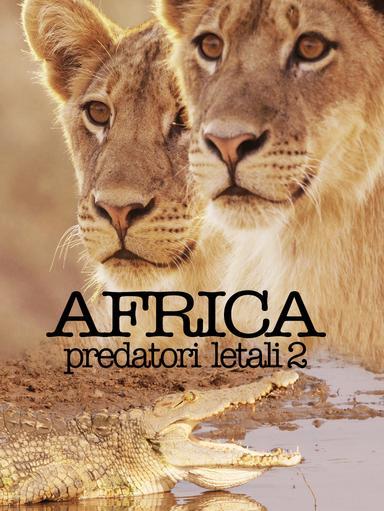 S2 Ep2 - Africa: Predatori letali