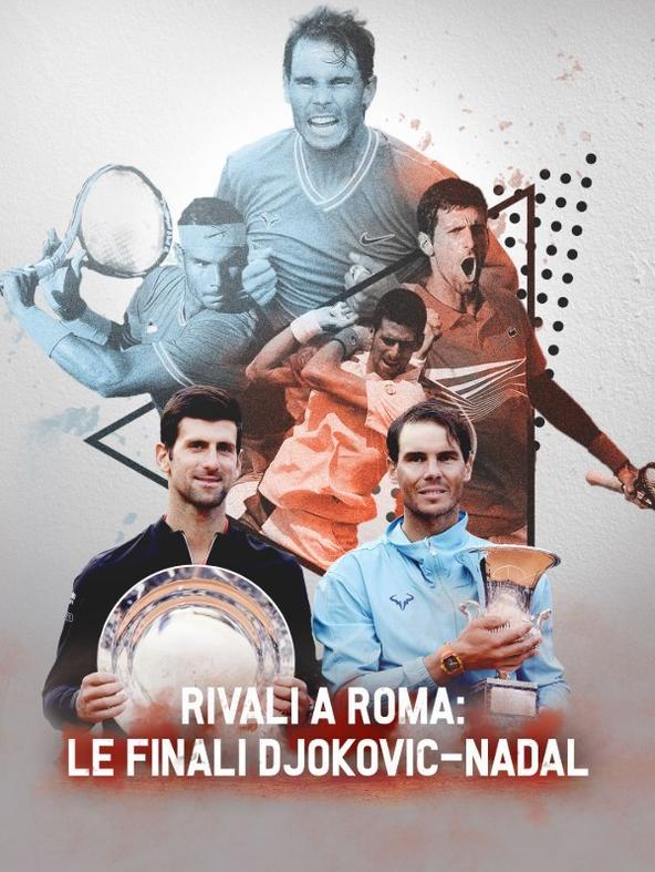 Rivali a Roma: le finali Djokovic-Nadal