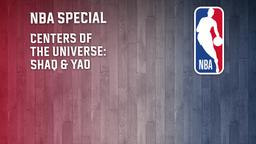 Centers of the Universe: Shaq & Yao
