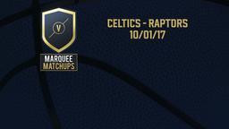 Celtics - Raptors 10/01/17