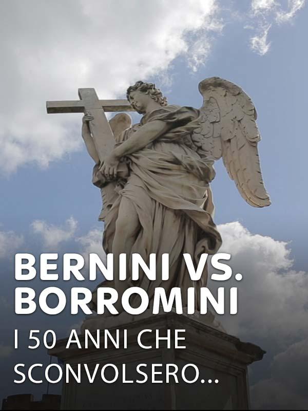 Bernini vs. Borromini - I 50 anni che sconvolsero Roma