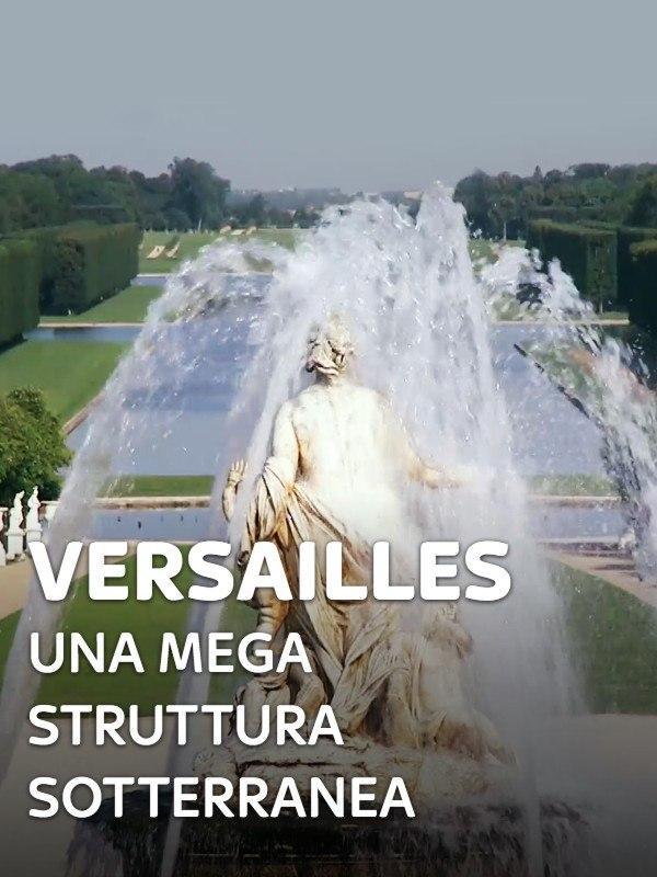 Versailles - Una mega struttura sotterranea