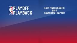2016: Cavaliers - Raptors. East Finals. Game 6