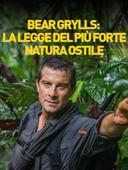 Bear Grylls: la legge del più forte - Natura ostile