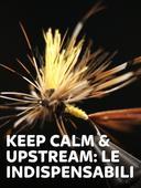 Keep Calm & Upstream: le indispensabili