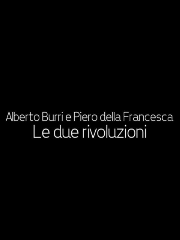 Alberto Burri e Piero della Francesca - Le due rivoluzioni