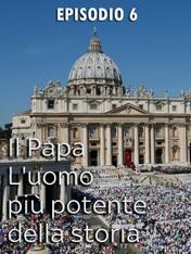S1 Ep6 - Il Papa - L'uomo piu' potente della...