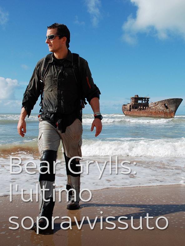 Bear Grylls: l'ultimo sopravvissuto