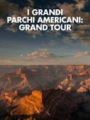 I grandi parchi americani: Grand Tour