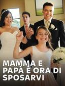 Mamma e papà è ora di sposarvi!