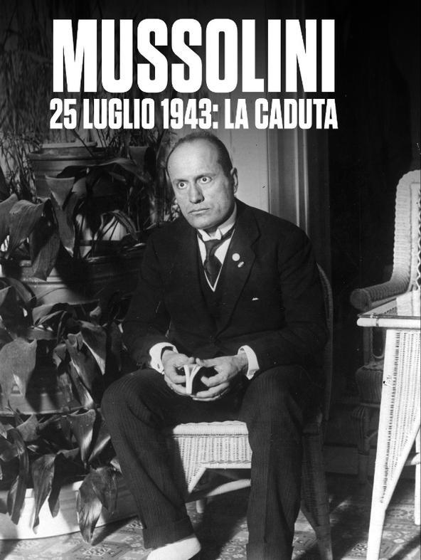 Mussolini 25 luglio 1943: la caduta-