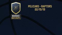 Pelicans - Raptors 22/10/19