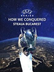 UEFA Series: How We Conquered Steaua...