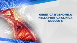 Genetica e Genomica nella pratica clinica Mod5