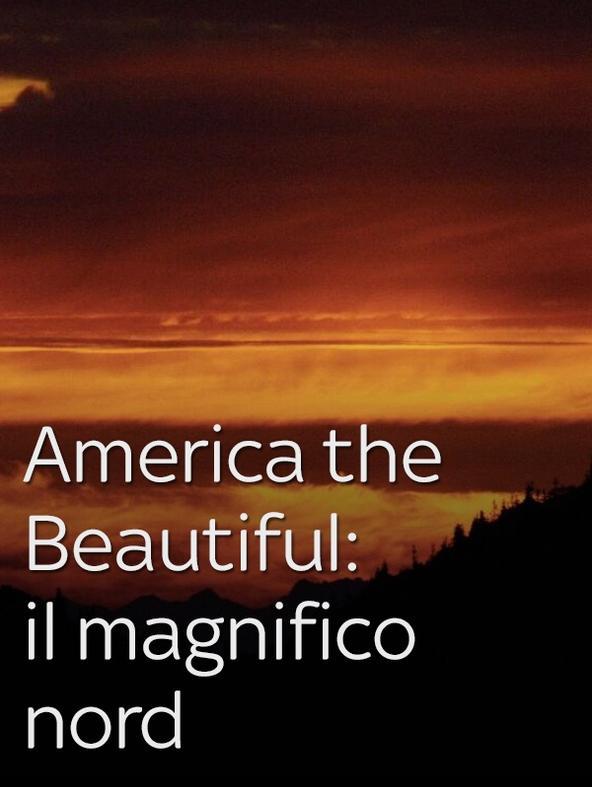 America the Beautiful: il magnifico nord -