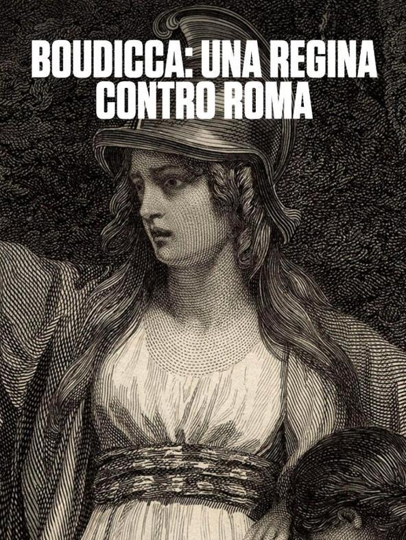 Boudicca: una regina contro Roma
