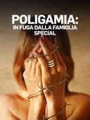 Poligamia: in fuga dalla famiglia - Special