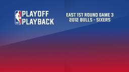 2012: Bulls - Sixers. East 1st Round Game 3