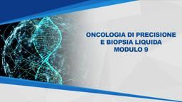 Oncologia di precisione e biopsia liquida Mod9
