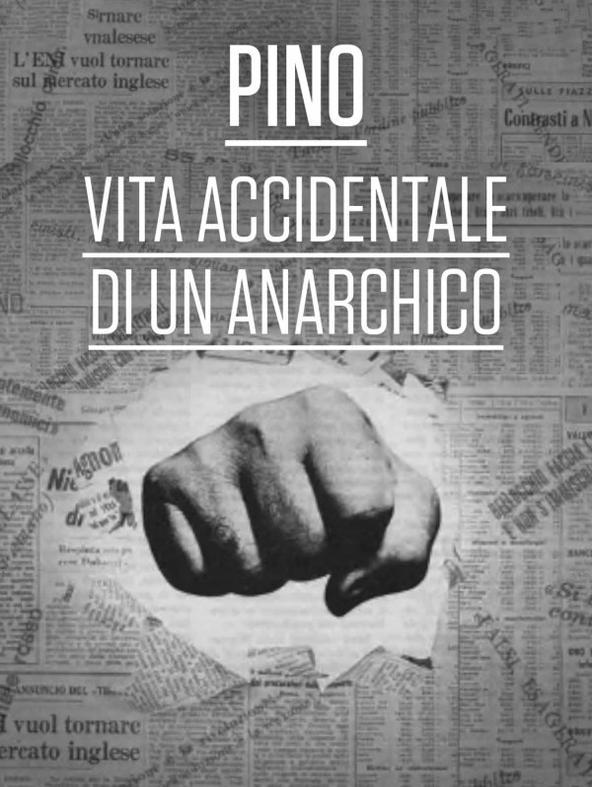 Pino - Vita accidentale di un anarchico