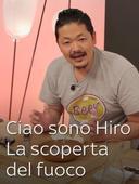 Ciao sono Hiro - La scoperta del fuoco