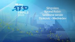 Djokovic - Medvedev. Singolare. Round Robin. Sessione serale