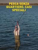 Pesca senza quartiere: casi speciali