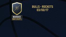 Bulls - Rockets 03/02/17
