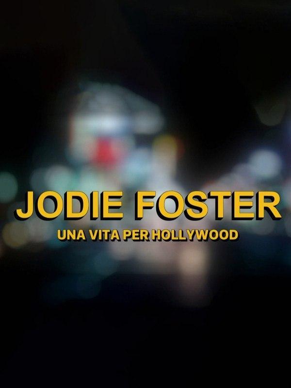 Jodie Foster - Una vita per Hollywood