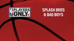 Splash Bros & Bad Boys
