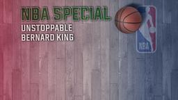 Unstoppable: Bernard King