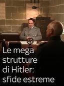Le mega strutture di Hitler: sfide estreme