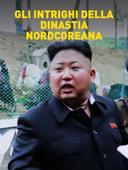 Gli intrighi della dinastia nordcoreana