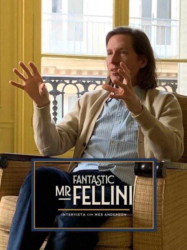 Fantastic Mr Fellini: intervista con Wes Anderson